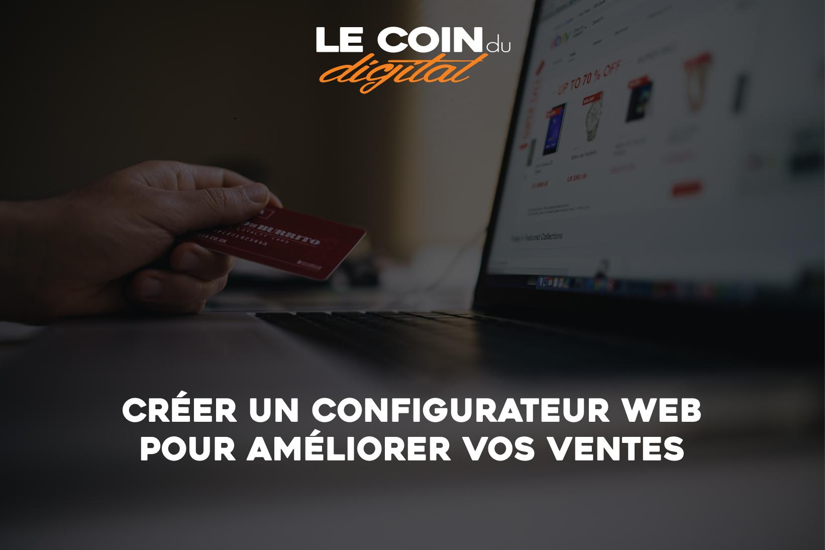 Créer un Configurateur sur votre site web pour améliorer vos ventes